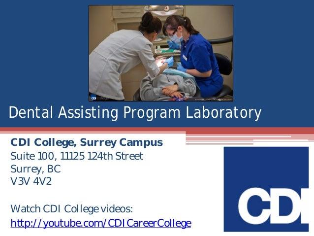 Dental Assisting Program Laboratory CDI College, Surrey Campus Suite 100, 11125 124th Street Surrey, BC V3V 4V2 Watch CDI ...