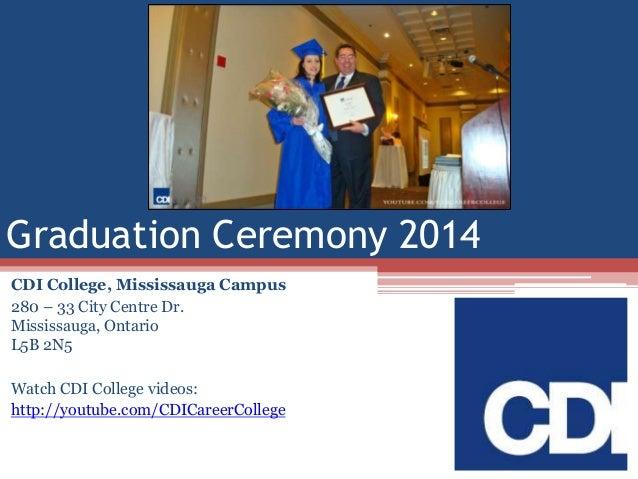Graduation Ceremony 2014 CDI College, Mississauga Campus 280 – 33 City Centre Dr. Mississauga, Ontario L5B 2N5 Watch CDI C...