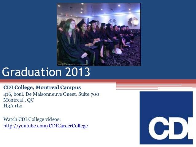 Graduation 2013 CDI College, Montreal Campus 416, boul. De Maisonneuve Ouest, Suite 700 Montreal , QC H3A 1L2  Watch CDI C...