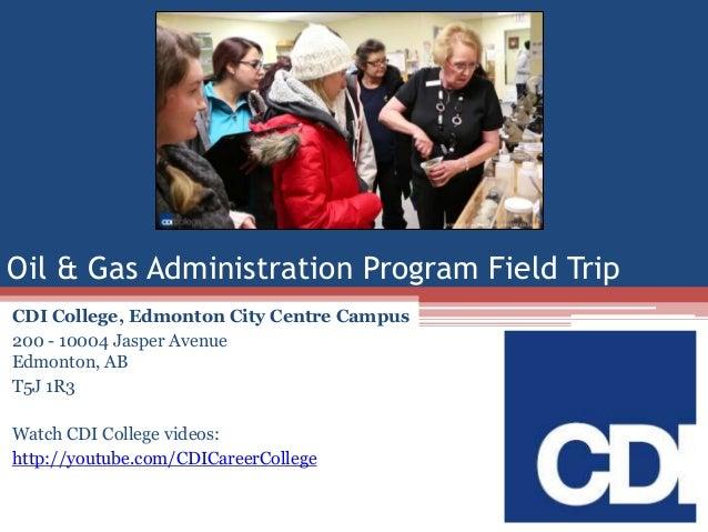 Oil & Gas Administration Program Field Trip CDI College, Edmonton City Centre Campus 200 - 10004 Jasper Avenue Edmonton, A...