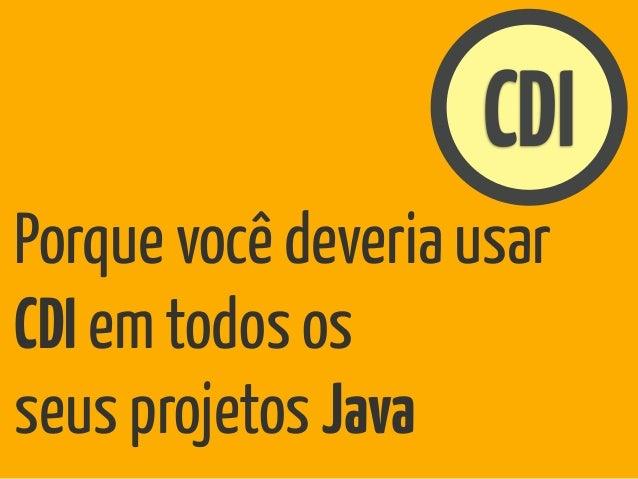 CDIPorque você deveria usarCDI em todos osseus projetos Java