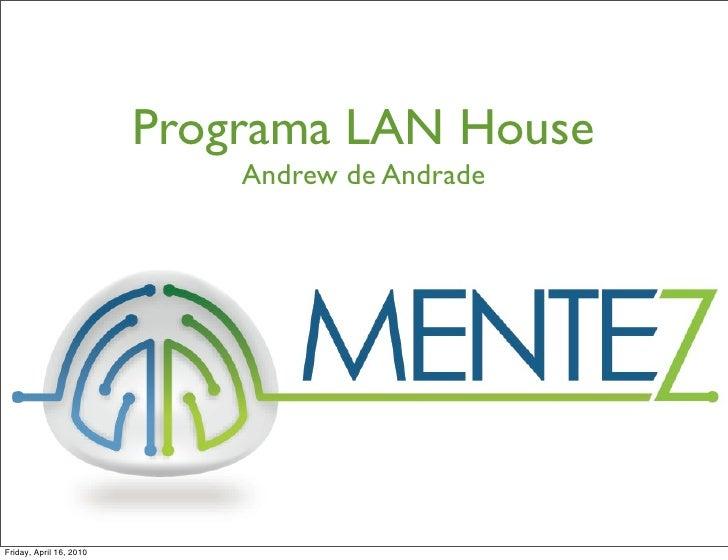 Programa LAN House                              Andrew de Andrade     Friday, April 16, 2010