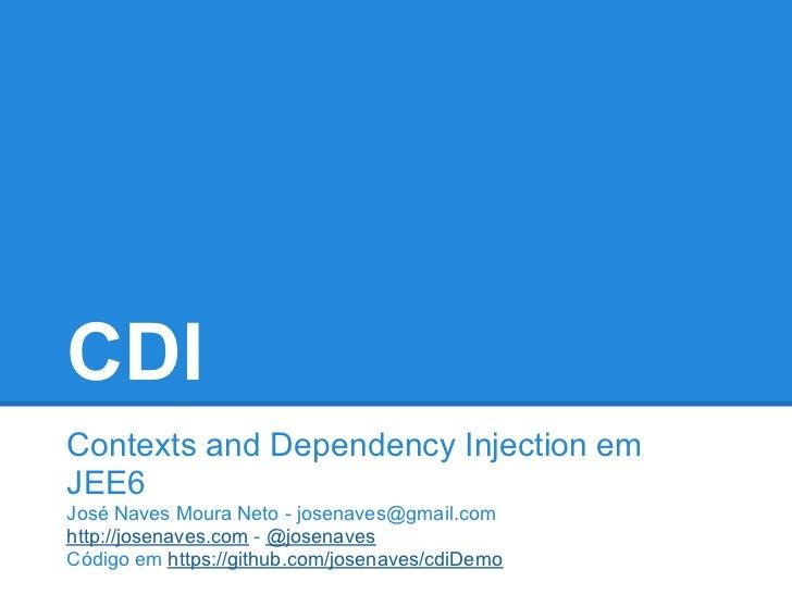 CDIContexts and Dependency Injection emJEE6José Naves Moura Neto - josenaves@gmail.comhttp://josenaves.com - @josenavesCód...