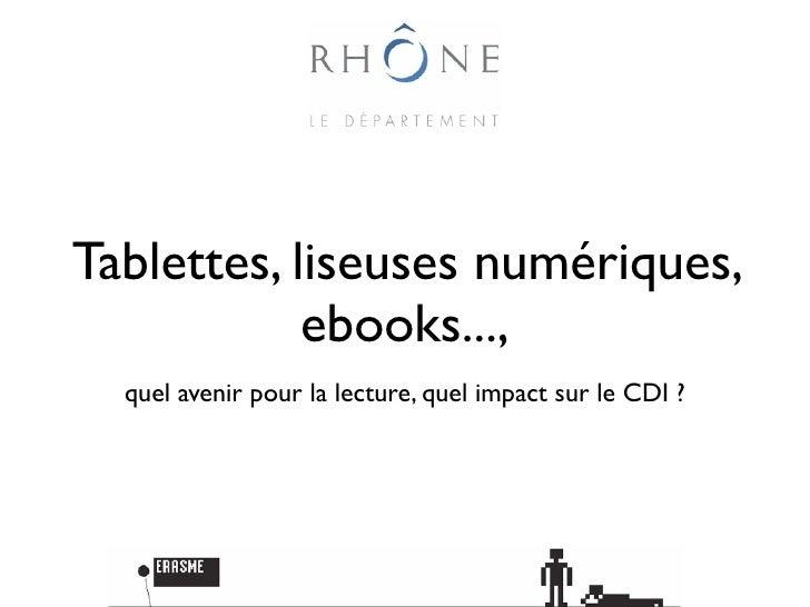 Tablettes, liseuses numériques,            ebooks...,  quel avenir pour la lecture, quel impact sur le CDI ?