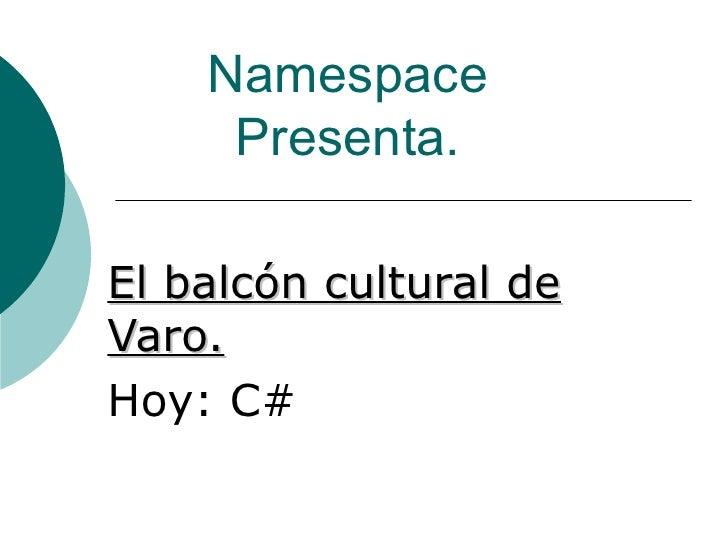 Namespace Presenta. El balcón cultural de Varo. Hoy: C#