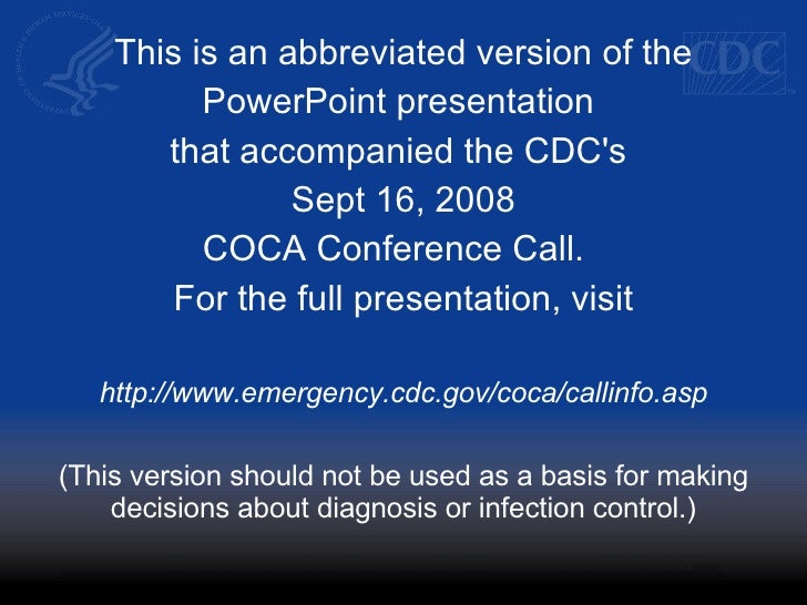 This is an abbreviated version of the PowerPoint presentation  that accompanied the CDC's  Sept 16, 2008 COCA Conference C...