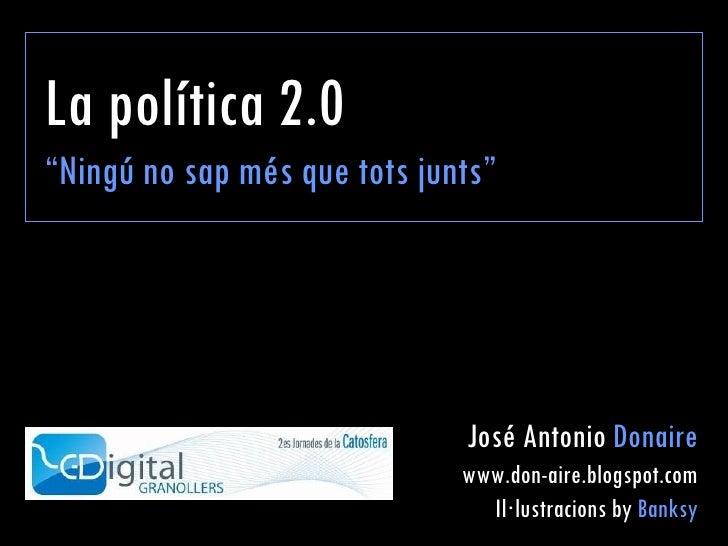"""La política 2.0 """" Ningú no sap més que tots junts"""" José Antonio  Donaire www.don-aire.blogspot.com Il·lustracions by  Banksy"""