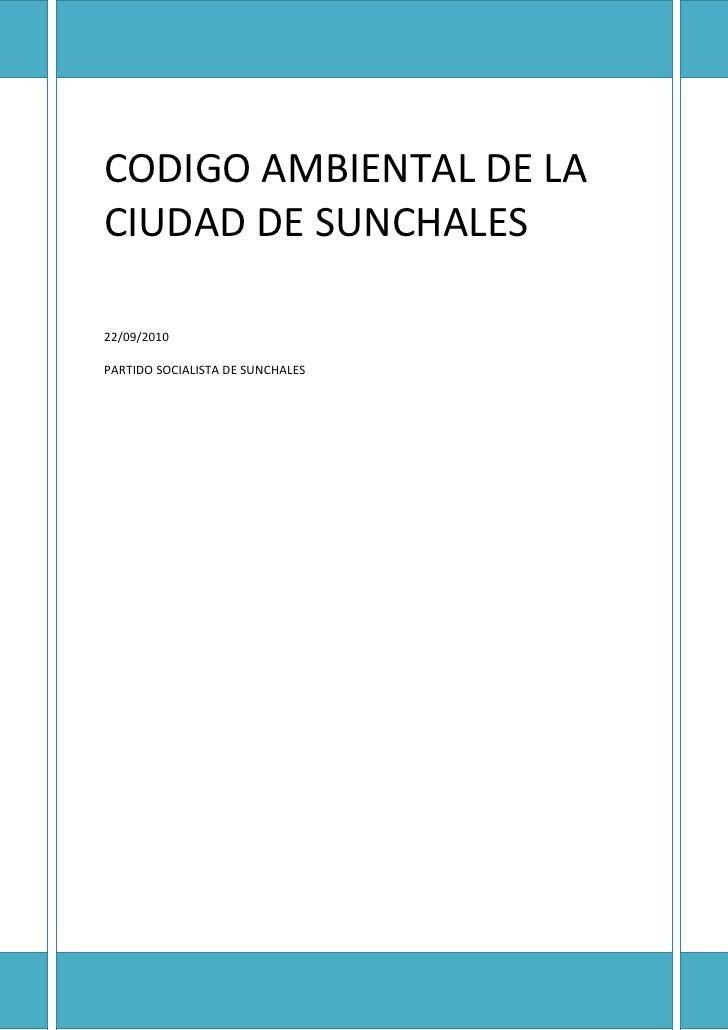 CODIGO AMBIENTAL DE LA CIUDAD DE SUNCHALES  22/09/2010  PARTIDO SOCIALISTA DE SUNCHALES