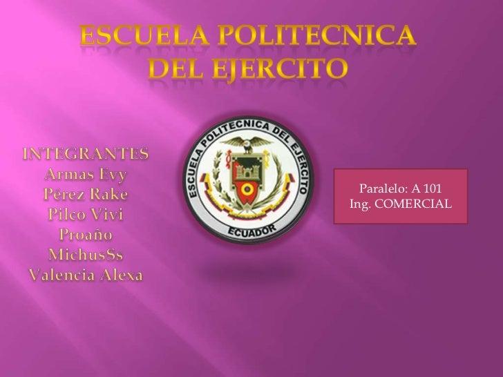 ESCUELA POLITECNICA DEL EJERCITO<br />INTEGRANTES<br />Armas Evy<br />Pérez Rake<br />Pilco Vivi<br />Proaño MichusSs<br /...