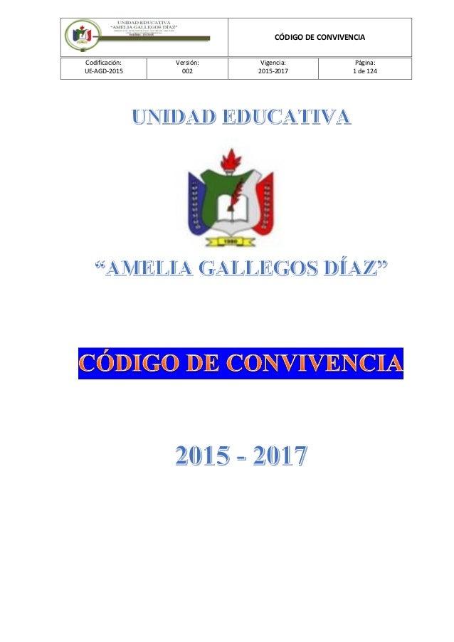 CÓDIGO DE CONVIVENCIA Codificación: UE-AGD-2015 Versión: 002 Vigencia: 2015-2017 Página: 1 de 124