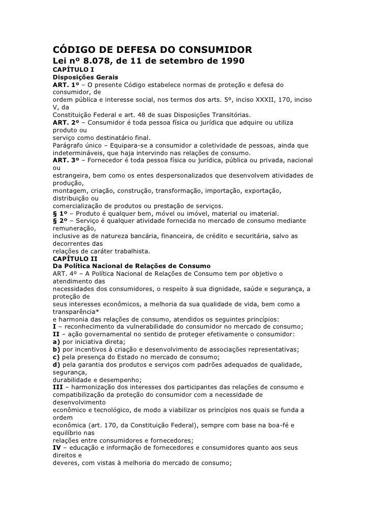 CÓDIGO DE DEFESA DO CONSUMIDORLei nº 8.078, de 11 de setembro de 1990CAPÍTULO IDisposições GeraisART. 1º – O presente Códi...