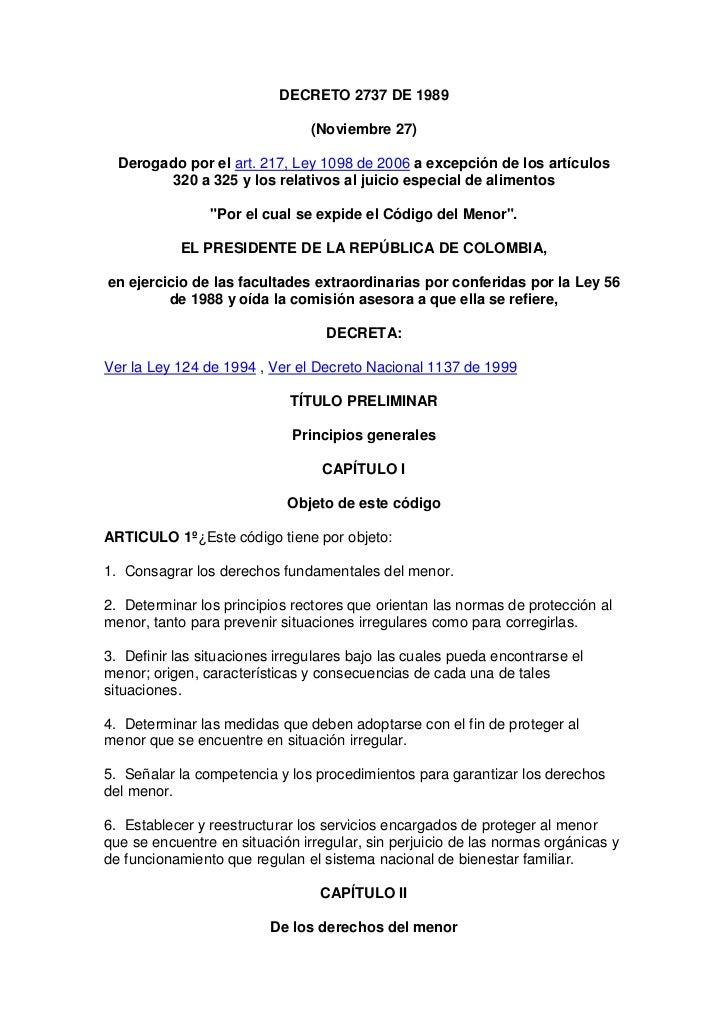DECRETO 2737 DE 1989<br />(Noviembre 27)<br />Derogado por el art. 217, Ley 1098 de 2006 a excepción de los artículos 320 ...