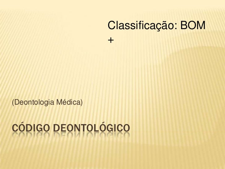 Código Deontológico<br />(Deontologia Médica)<br />Classificação: BOM +<br />