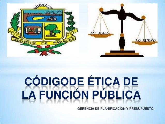 CÓDIGODE ÉTICA DE LA FUNCIÓN PÚBLICA GERENCIA DE PLANIFICACIÓN Y PRESUPUESTO