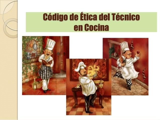 C digo de tica del t cnico en cocina - Tecnico en cocina y gastronomia ...
