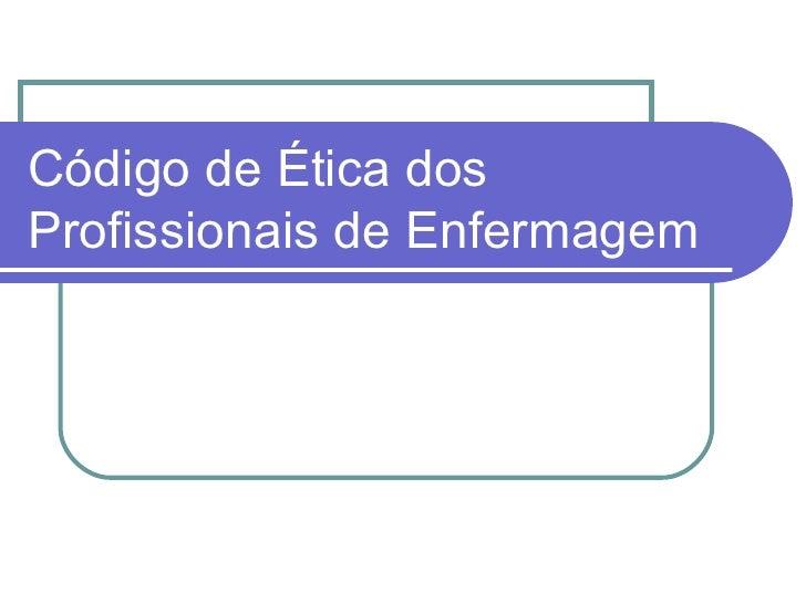 Código de Ética dosProfissionais de Enfermagem
