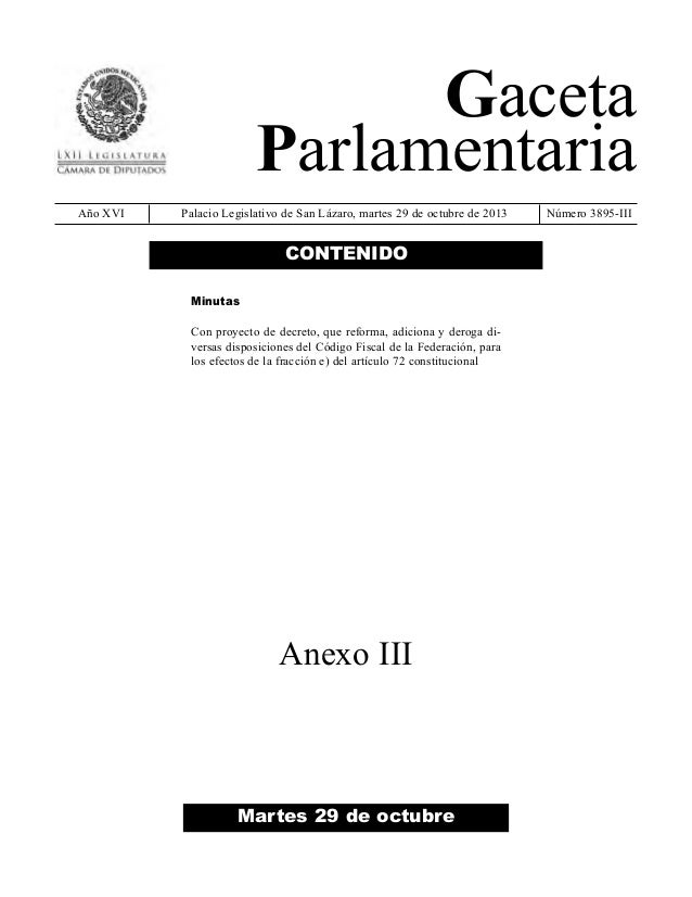 Gaceta Parlamentaria Año XVI  Palacio Legislativo de San Lázaro, martes 29 de octubre de 2013  CONTENIDO Minutas Con proye...
