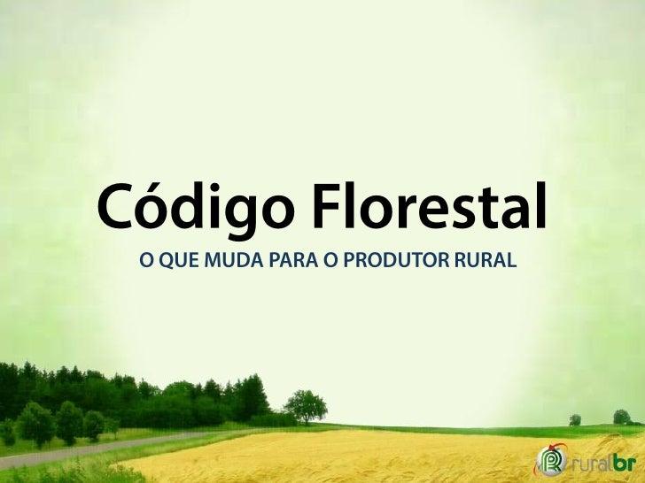 O novo Código Florestal brasileirofoi publicado pela Presidência daRepública no dia 28 de maio de2012, através da lei 12.6...
