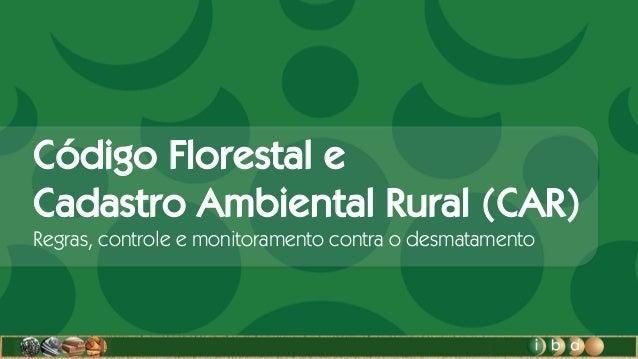 Código Florestal e Cadastro Ambiental Rural (CAR) Regras, controle e monitoramento contra o desmatamento