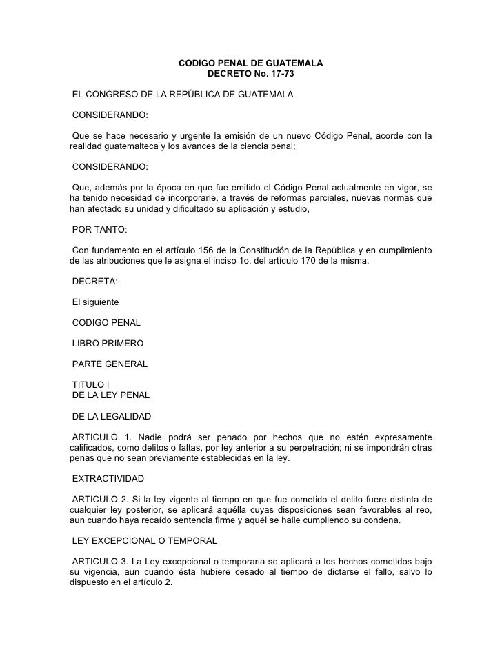 CODIGO PENAL DE GUATEMALA                                 DECRETO No. 17-73  EL CONGRESO DE LA REPÚBLICA DE GUATEMALA  CON...