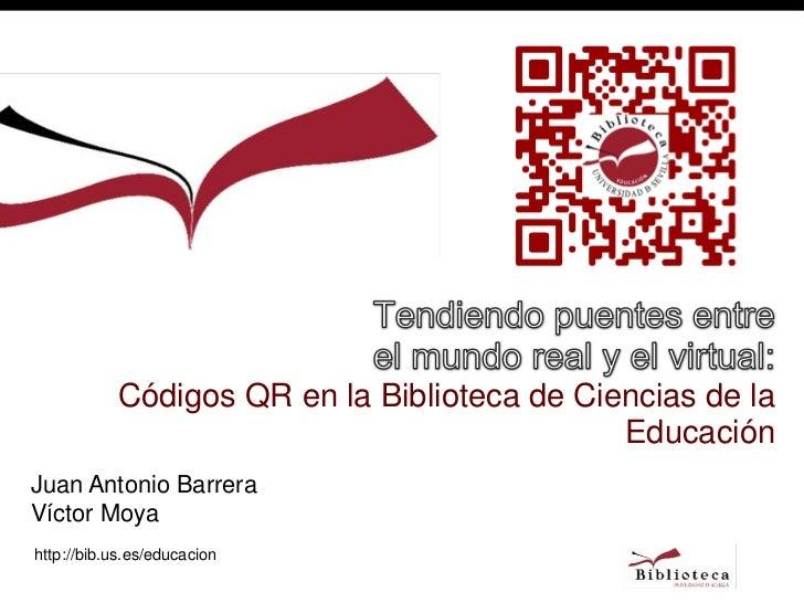 Códigos QR en la Biblioteca de Ciencias de la                                             EducaciónJuan Antonio BarreraVíc...