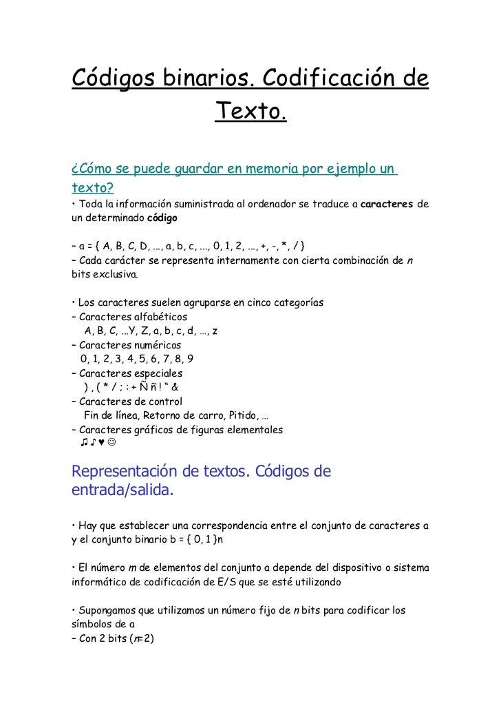 Códigos binarios. Codificación de             Texto.¿Cómo se puede guardar en memoria por ejemplo untexto?• Toda la inform...