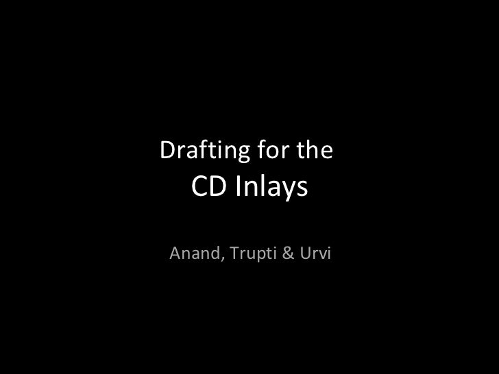 Drafting for the  CD Inlays Anand, Trupti & Urvi