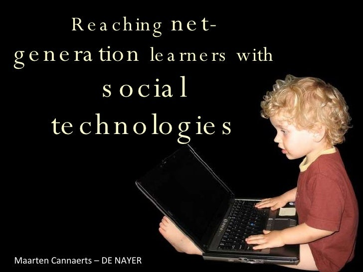 Reaching  net-generation  learners with  social technologies Maarten Cannaerts – DE NAYER
