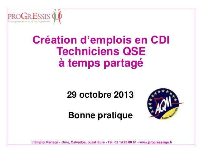 Création d'emplois en CDI Techniciens QSE à temps partagé 29 octobre 2013  Bonne pratique L'Emploi Partagé - Orne, Calvado...