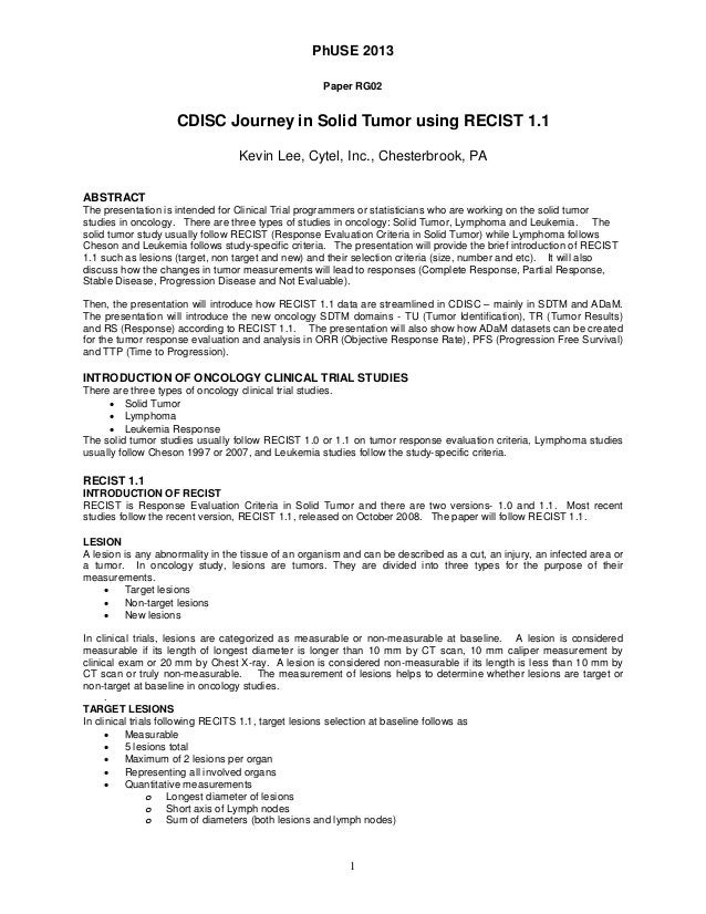 PhUSE 2013 Paper RG02 CDISC Journey in Solid Tumor using RECIST 1.1 Kevin Lee, Cytel, Inc., Chesterbrook, PA ABSTRACT The ...