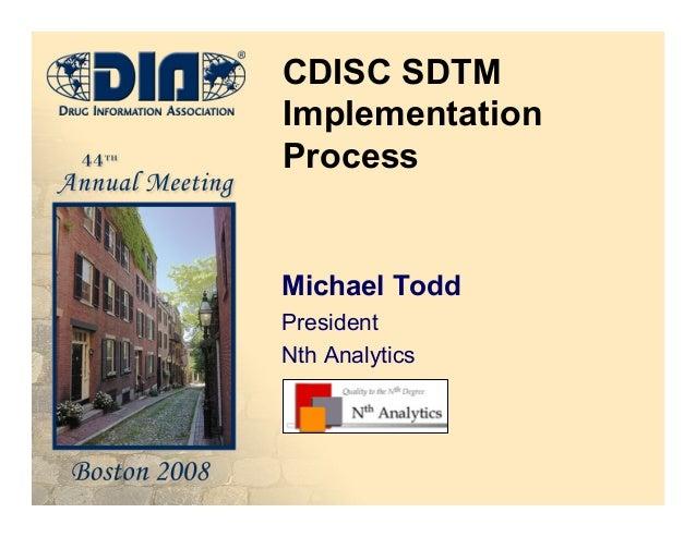 CDISC SDTMImplementationProcessMichael ToddPresidentNth Analytics
