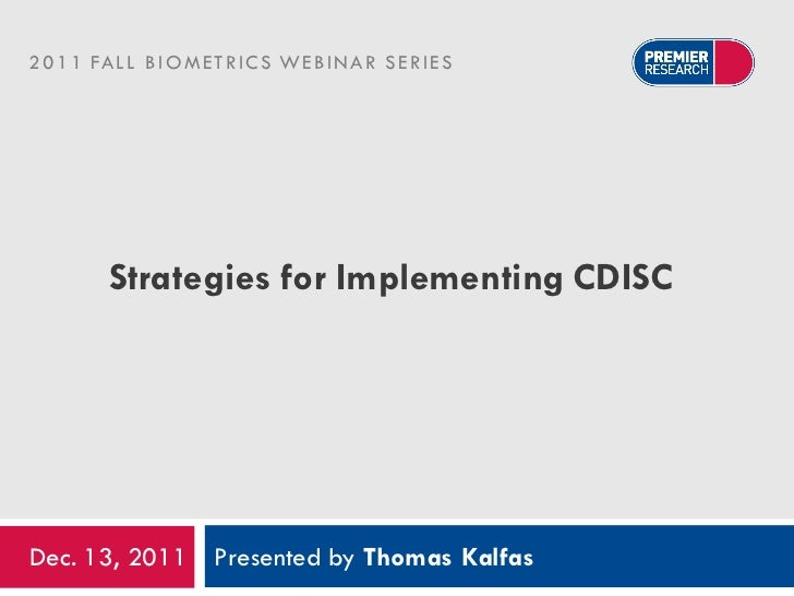 2 0 1 1 FA L L B I O M E T R I C S W E B I N A R S E R I E S           Strategies for Implementing CDISCDec. 13, 2011 Pres...