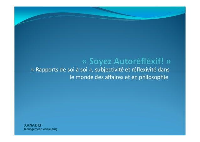 « Rapports de soi à soi », subjectivité et réflexivité dans XANADISXANADIS Management consultingManagement consulting « Ra...