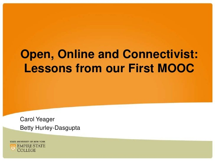 Open, Online and Connectivist:Lessons from our First MOOCCarol YeagerBetty Hurley-Dasgupta