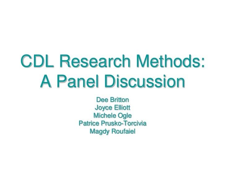 CDL Research Methods: A Panel Discussion<br />Dee Britton<br />Joyce Elliott<br />Michele Ogle<br />Patrice Prusko-Torcivi...