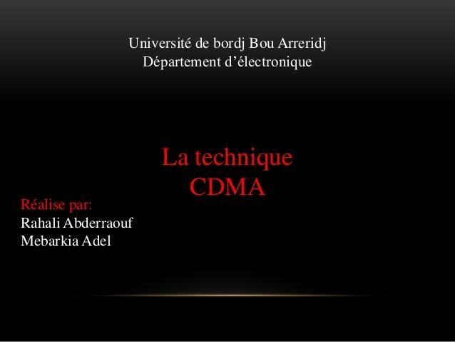 Université de bordj Bou Arreridj Département d'électronique  Réalise par: Rahali Abderraouf Mebarkia Adel  La technique CD...