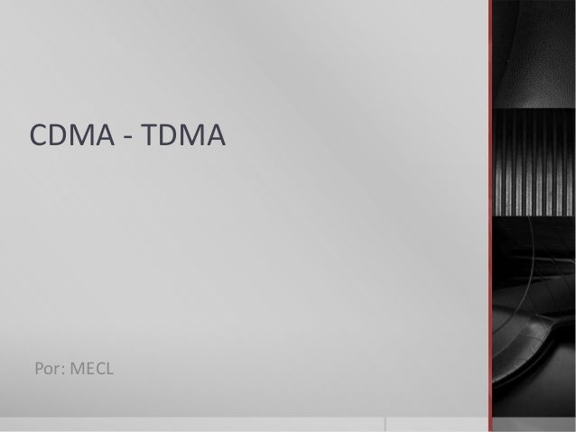 CDMA - TDMA Por: MECL