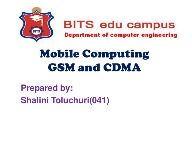 Mobile Computing GSM and CDMA Prepared by: Shalini Toluchuri(041)