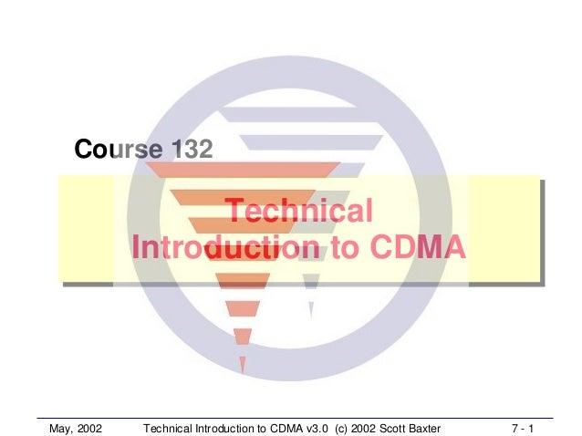 May, 2002 7 - 1Technical Introduction to CDMA v3.0 (c) 2002 Scott BaxterTechnicalIntroduction to CDMATechnicalIntroduction...