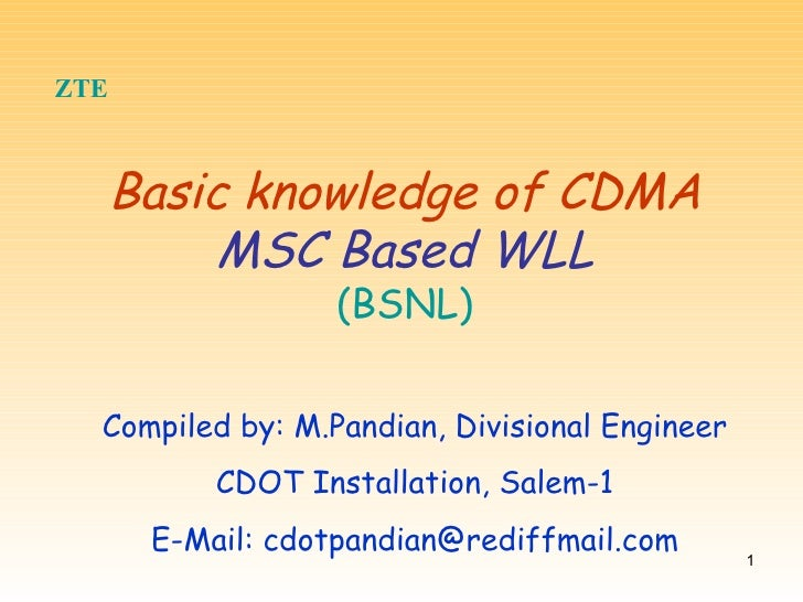 ZTE   Basic knowledge of CDMA MSC Based WLL (BSNL) Compiled by: M.Pandian, Divisional Engineer CDOT Installation, Salem-1 ...