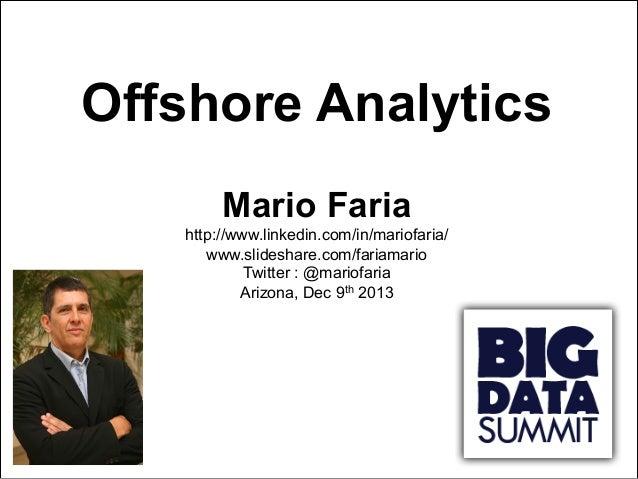 Offshore Analytics Mario Faria http://www.linkedin.com/in/mariofaria/ www.slideshare.com/fariamario Twitter : @mariofaria ...