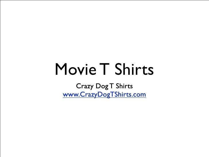 Movie T Shirts     Crazy Dog T Shirts  www.CrazyDogTShirts.com