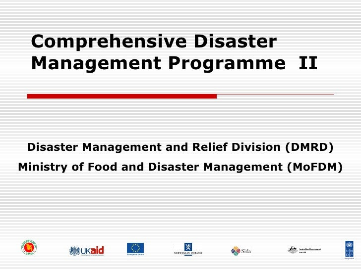 Comprehensive Disaster Management Programme  II Disaster Management and Relief Division (DMRD) Ministry of Food and Disast...