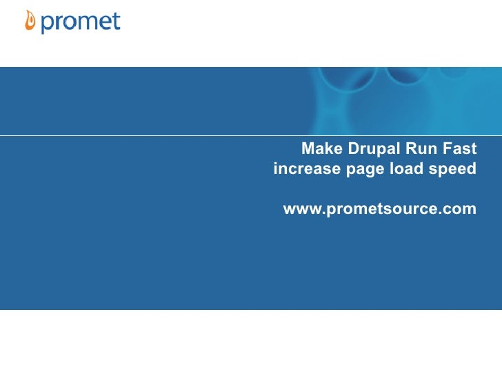Make Drupal Run Fastincrease page load speed www.prometsource.com