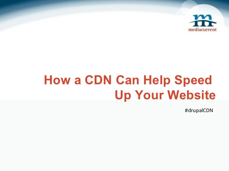 How a CDN Can Help Speed          Up Your Website                    #drupalCDN