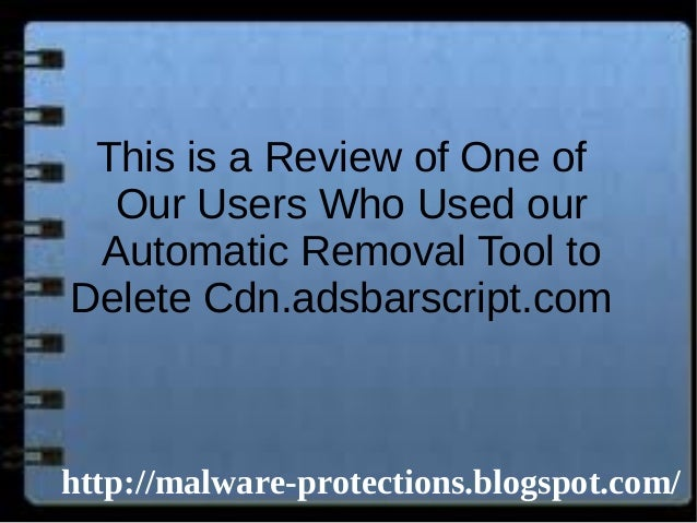 This is a Review of One of Our Users Who Used our Automatic Removal Tool to Delete Cdn.adsbarscript.com http://malware-pro...