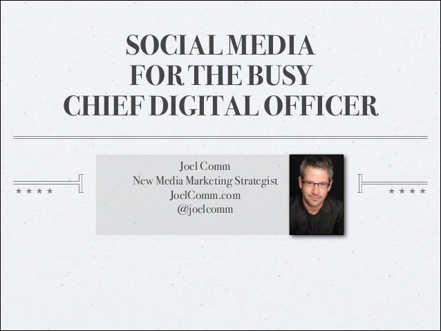 SOCIAL MEDIA FOR THE BUSY CHIEF DIGITAL OFFICER Joel Comm New Media Marketing Strategist JoelComm.com @joelcomm