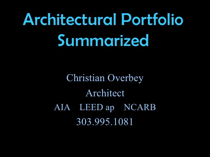 Architectural Portfolio Summarized Christian Overbey Architect AIA  LEED ap  NCARB 303.995.1081