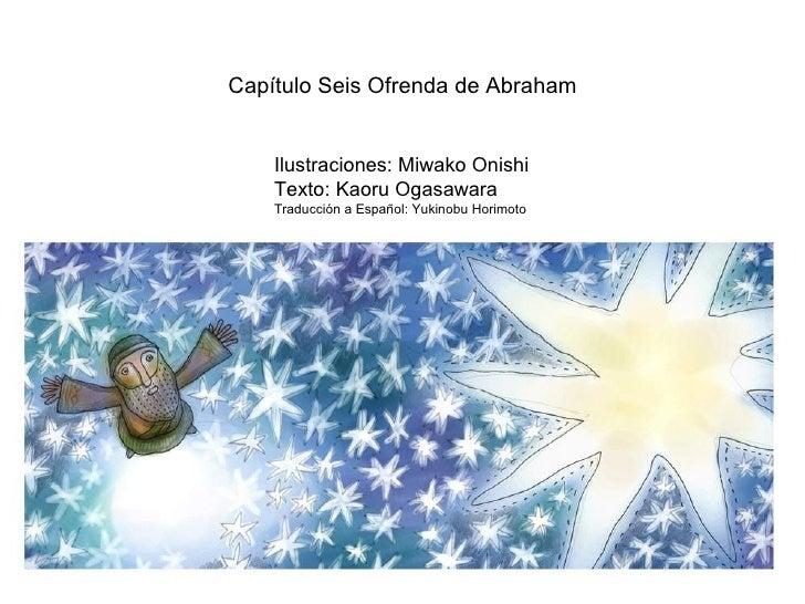 Ilustraciones: Miwako Onishi Texto: Kaoru Ogasawara Traducción a Español: Yukinobu Horimoto Capítulo Seis Ofrenda de Abraham