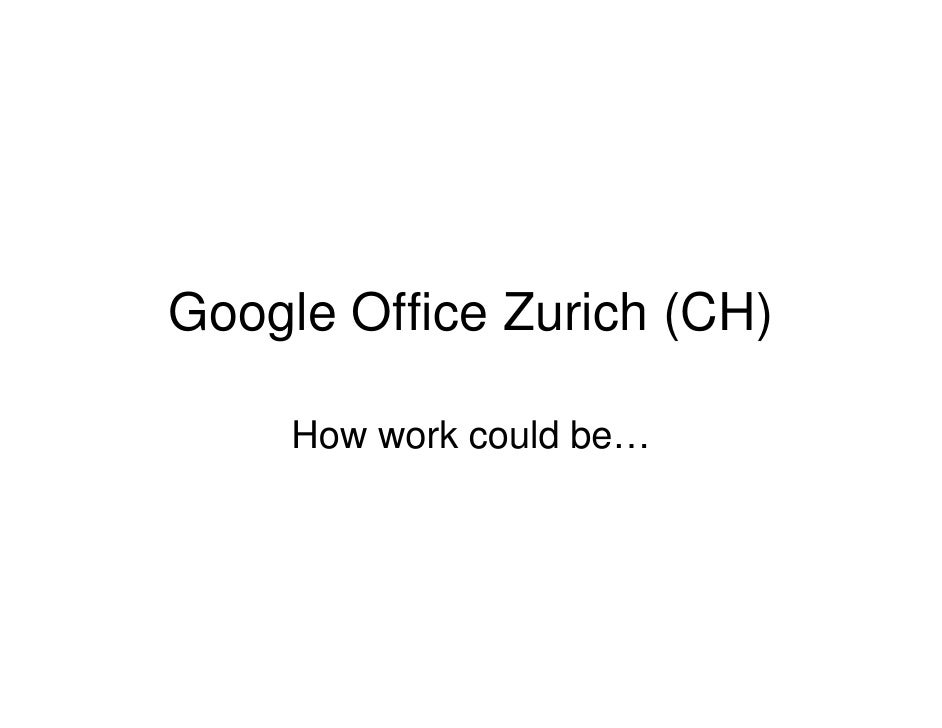 Google Office Zurich (CH)       How work could be…